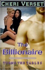 Cheri Verset - The Billionaire Turns the Tables (alpha menage domination erotica)