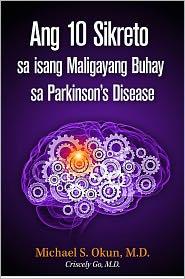 Michael S. Okun M.D. - Ang 10 Sikreto sa isang Maligayang Buhay sa Parkinson's Disease: Parkinson's Treatment Filipino Edition: 10 Secrets to a Happier
