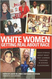 Julie Landsman, Nancy Peterson Judith M. James - White Women Getting Real About Race: Their Stories About What They Learned Teaching in Diverse Classrooms