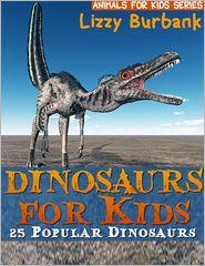 Lizzy Burbank - Dinosaurs for Kids: 25 Popular Dinosaurs
