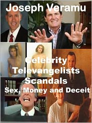Joseph Veramu - Celebrity Televangelists: Scandals - Sex, Money and Deceit