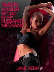 Jane Kemp - Taken Against My Will By My Husband's Mechanic (My Wife's Secret Desires Episode No. 7)