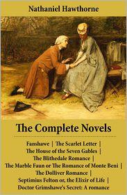 Nathaniel Hawthorne - The Complete Novels (All 8 Unabridged Hawthorne Novels and Romances)