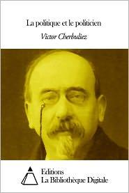 Victor Cherbuliez - La politique et le politicien