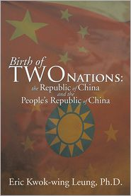 Ph.D. Eric Kwok-wing Leung - Birth of two Nations: the Republic of China and the People's Republic of China