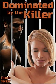 Fannie Tucker - Dominated by the Killer (BDSM Domination Erotica)