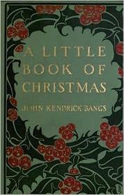 John Kendrick Bangs - A Little Book of Christmas (Illustrated)