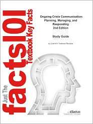 Cram101 Textbook Reviews - e-Study Guide for Ongoing Crisis Communication: Planning, Managing, and Responding