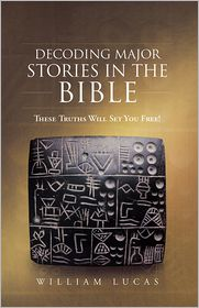 William Lucas - Decoding Major Stories in the Bible: These Truths Will Set You Free!