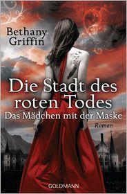 Bethany Griffin  Andrea Brandl - Die Stadt des roten Todes - Das Mädchen mit der Maske