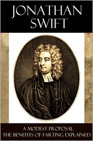 Jonathan Swift - A Modest Proposal + The Benefits of Farting Explained