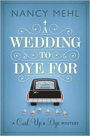 Nancy Mehl - A Wedding to Dye For (A Curl Up and Dye Mystery - Book 3)