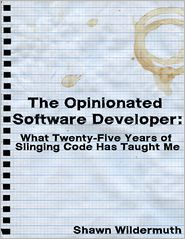 Shawn Wildermuth - The Opinionated Software Developer: What Twenty-Five Years of Slinging Code Has Taught Me