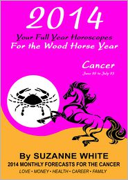 Suzanne White - 2014 Cancer Your Full Year Horoscopes For The Wood Horse Year