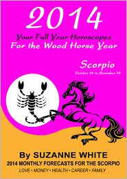 Suzanne White - 2014 Scorpio Your Full Year Horoscopes For The Wood Horse Year
