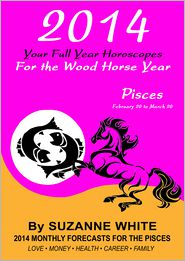 Suzanne White - 2014 Pisces Your Full Year Horoscopes For The Wood Horse Year