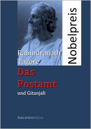 Rabindranath Tagore - Das Postamt und Gitanjali: Ein Bühnenspiel