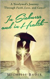 Michelle Bader - In Sickness and in Health: A Newlywed's Journey Through Faith, Love, and Cancer
