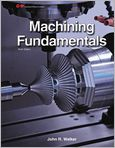 Book Cover Image. Title: Machining Fundamentals, Author: John R. Walker,�John R. Walker