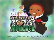 Kelly Abel (Illustrator) Frank Edwards IV - Jupiter Strong and The Money Muncher