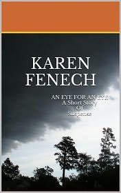 Karen Fenech - AN EYE FOR AN EYE: A SHORT STORY OF SUSPENSE