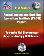 Progressive Management - 21st Century Peacekeeping and Stability Operations Institute (PKSOI) Papers - Toward a Risk Management Defense Strategy, DoD Rev