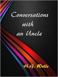 H. G. Wells - Conversations with an Uncle