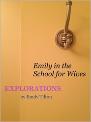 Emily Tilton - Explorations: Emily in the School for Wives