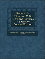 Richard H. Thomas, M.D.: Life and Letters - Primary Source