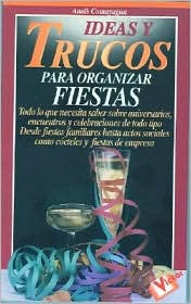 Ideas Y Trucos Para Organizar Fiestas