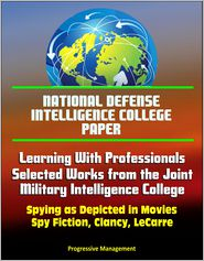 Progressive Management - National Defense Intelligence College Paper: Learning With Professionals - Selected Works from the Joint Military Intelligence C