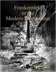 Mary Shelley - Frankenstein or the Modern Prometheus