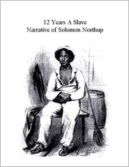 Solomon Northup - 12 Years a Slave: Narrative of Solomon Northup