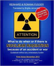 Romana M. Fugger  Reinhard Fugger - What can we do when or if there is nuclear radiation because of an accident or war