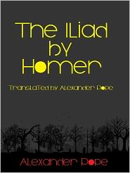 Alexander Pope - The Iliad by Homer (Translated by Alexander Pope)