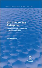 Justin Lewis - Art, Culture and Enterprise: The Politics of Art and the Cultural Industries