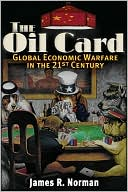 Oil Card:  Global Economic  Warfare in the 21st Century  read more