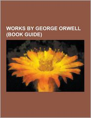 Works by George Orwell : Books by George Orwell, Essays by