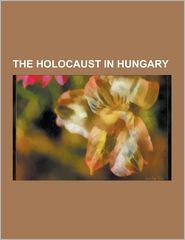 The Holocaust in Hungary: Elie Wiesel, Rudolf Vrba, Adolf
