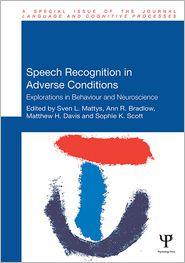 Matthew H. Davis, Sophie Scott, Sven Mattys  Ann R. Bradlow - Speech Recognition in Adverse Conditions