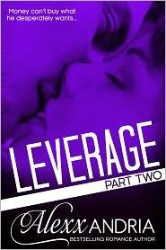 Alexx Andria - Leverage (Part II) (Billionaire romance)