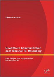 Gewaltfreie Kommunikation nach Marshall B. Rosenberg: Eine