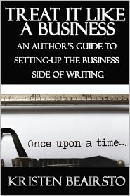 Kristen Beairsto - Treat It Like A Business: An Author's Guide to Setting-Up the Business Side of Writing