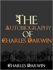 Charles Darwin - The Autobiography of Charles Darwin 1809-1882