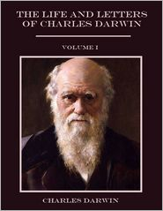 Charles Darwin - Life and Letters of Charles Darwin : Volume I (Illustrated)