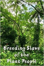 C. K. Dragon - Breeding Slave of the Plant People