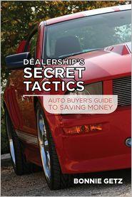 Bonnie Getz - Dealership's Secret Tactics: Auto Buyers Guide To Saving Money