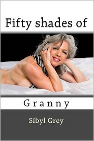 Sibyl Grey - Fifty Shades of Granny (Erotica Short)