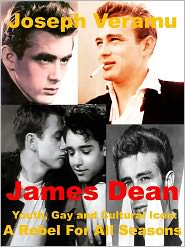 Joseph Veramu - James Dean: Youth, Gay and Cultural Icon: A Rebel for All Seasons