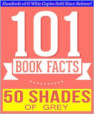 G Whiz - Fifty Shades of Grey - 101 Amazingly True Facts You Didn't Know (101BookFacts.com)